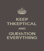 KEEP THKEPTICAL AND QUEthTION EVERYTHING - Personalised Poster A4 size
