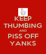 KEEP THUMBING AND PISS OFF YANKS - Personalised Poster A4 size