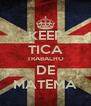 KEEP TICA TRABALHO DE MATEMÁ - Personalised Poster A4 size