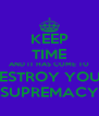 KEEP TIME AND IT HAS COME TO DESTROY YOUR SUPREMACY - Personalised Poster A4 size