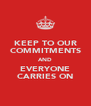 KEEP TO OUR COMMITMENTS AND EVERYONE CARRIES ON - Personalised Poster A4 size