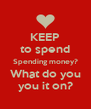 KEEP to spend Spending money? What do you you it on? - Personalised Poster A4 size