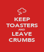 KEEP TOASTERS AND LEAVE CRUMBS - Personalised Poster A4 size