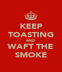 KEEP TOASTING AND WAFT THE SMOKE - Personalised Poster A4 size