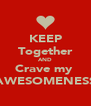 KEEP Together AND Crave my  AWESOMENESS - Personalised Poster A4 size