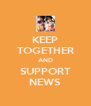 KEEP TOGETHER AND SUPPORT NEWS - Personalised Poster A4 size