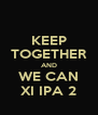 KEEP TOGETHER AND WE CAN XI IPA 2 - Personalised Poster A4 size
