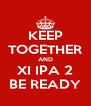 KEEP TOGETHER AND XI IPA 2 BE READY - Personalised Poster A4 size