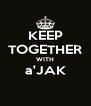 KEEP TOGETHER WITH a'JAK  - Personalised Poster A4 size