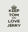 KEEP TOM AND LOVE JERRY - Personalised Poster A4 size