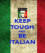 KEEP TOUGH AND BE ITALIAN - Personalised Poster A4 size