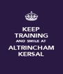 KEEP TRAINING AND SMILE AT ALTRINCHAM KERSAL - Personalised Poster A4 size
