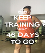 KEEP TRAINING ONLY 46 DAYS TO GO - Personalised Poster A4 size