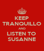 KEEP TRANQUILLO AND LISTEN TO  SUSANNE - Personalised Poster A4 size