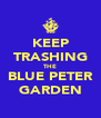 KEEP TRASHING THE BLUE PETER GARDEN - Personalised Poster A4 size