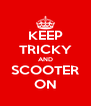KEEP TRICKY AND SCOOTER ON - Personalised Poster A4 size
