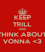 KEEP TRILL AND THINK ABOUT VONNA <3 - Personalised Poster A4 size