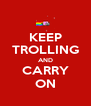 KEEP TROLLING AND CARRY ON - Personalised Poster A4 size