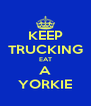 KEEP TRUCKING EAT A YORKIE - Personalised Poster A4 size