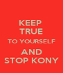 KEEP  TRUE TO YOURSELF AND STOP KONY - Personalised Poster A4 size