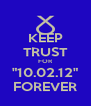 "KEEP TRUST FOR ""10.02.12"" FOREVER - Personalised Poster A4 size"