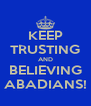 KEEP TRUSTING AND BELIEVING ABADIANS! - Personalised Poster A4 size