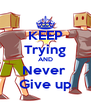 KEEP Trying AND Never  Give up - Personalised Poster A4 size