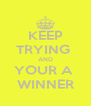 KEEP TRYING  AND YOUR A  WINNER - Personalised Poster A4 size