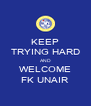 KEEP TRYING HARD AND WELCOME FK UNAIR - Personalised Poster A4 size