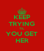 KEEP TRYING TIL YOU GET HER - Personalised Poster A4 size