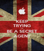 KEEP TRYING TO BE A SECRET AGENT - Personalised Poster A4 size