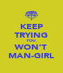 KEEP TRYING YOU WON'T MAN-GIRL - Personalised Poster A4 size
