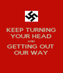 KEEP TURNING YOUR HEAD AND GETTING OUT  OUR WAY - Personalised Poster A4 size