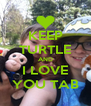 KEEP TURTLE AND I LOVE YOU TAB - Personalised Poster A4 size