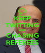 KEEP TWITTING AND CHASING REFEREES - Personalised Poster A4 size