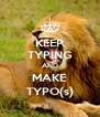 KEEP TYPING AND MAKE TYPO(s) - Personalised Poster A4 size