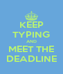 KEEP TYPING AND MEET THE DEADLINE - Personalised Poster A4 size