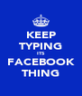 KEEP TYPING ITS FACEBOOK THING - Personalised Poster A4 size