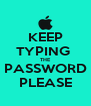 KEEP TYPING  THE  PASSWORD  PLEASE - Personalised Poster A4 size