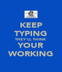 KEEP TYPING THEY'LL THINK YOUR WORKING - Personalised Poster A4 size