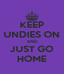 KEEP UNDIES ON AND JUST GO HOME - Personalised Poster A4 size