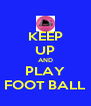 KEEP UP AND PLAY FOOT BALL - Personalised Poster A4 size