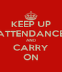 KEEP UP ATTENDANCE AND CARRY ON - Personalised Poster A4 size