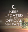 KEEP UPDATED ON OUR OFFICIAL MH PAGE  - Personalised Poster A4 size