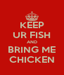 KEEP UR FISH AND BRING ME CHICKEN - Personalised Poster A4 size