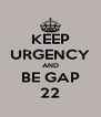 KEEP URGENCY AND BE GAP  22  - Personalised Poster A4 size