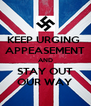 KEEP URGING  APPEASEMENT AND STAY OUT OUR WAY - Personalised Poster A4 size