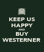 KEEP US HAPPY AND BUY WESTERNER - Personalised Poster A4 size