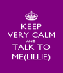 KEEP VERY CALM AND TALK TO ME(LILLIE) - Personalised Poster A4 size