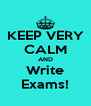 KEEP VERY CALM AND Write Exams! - Personalised Poster A4 size